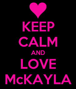Poster: KEEP CALM AND LOVE McKAYLA