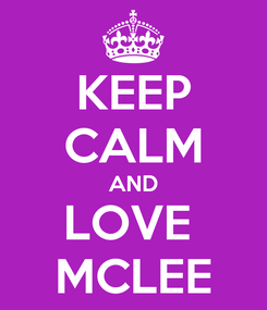 Poster: KEEP CALM AND LOVE  MCLEE