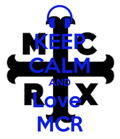 Poster: KEEP CALM AND Love  MCR