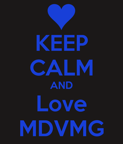 Poster: KEEP CALM AND Love MDVMG