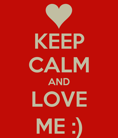 Poster: KEEP CALM AND LOVE ME :)