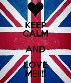 Poster: KEEP CALM AND LOVE ME!!!!