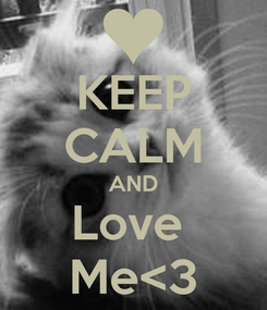 Poster: KEEP CALM AND Love  Me<3