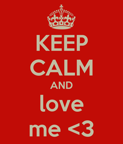 Poster: KEEP CALM AND love me <3