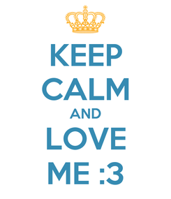 Poster: KEEP CALM AND LOVE ME :3