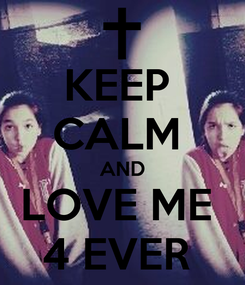 Poster: KEEP  CALM  AND LOVE ME  4 EVER