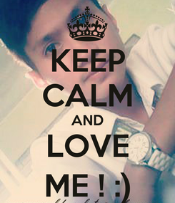 Poster: KEEP CALM AND LOVE ME ! :)