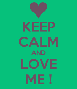 Poster: KEEP CALM AND LOVE ME !