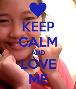Poster: KEEP CALM AND LOVE ME