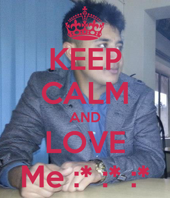 Poster: KEEP CALM AND LOVE Me :* :* :*
