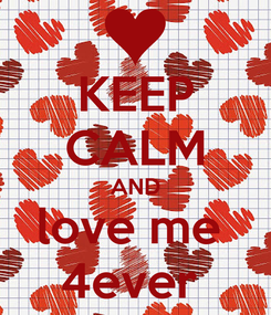 Poster: KEEP CALM AND love me  4ever