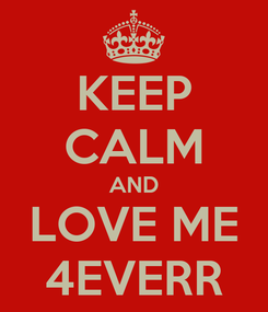 Poster: KEEP CALM AND LOVE ME 4EVERR