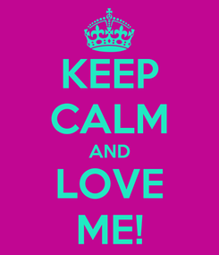 Poster: KEEP CALM AND LOVE ME!