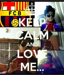 Poster: KEEP CALM AND LOVE ME...