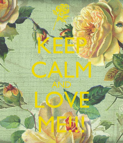 Poster: KEEP CALM AND LOVE ME!!!