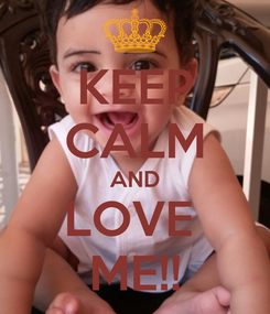 Poster: KEEP CALM AND LOVE  ME!!