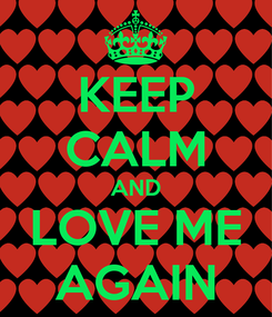 Poster: KEEP CALM AND LOVE ME AGAIN