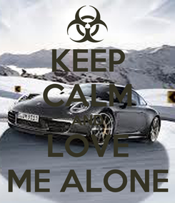 Poster: KEEP CALM AND LOVE ME ALONE