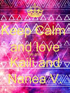 Poster: Keep Calm  and love me and  Kaili and Nanea V.