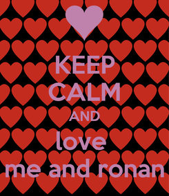 Poster: KEEP CALM AND love  me and ronan