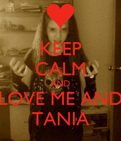 Poster: KEEP CALM AND LOVE ME AND TANIA