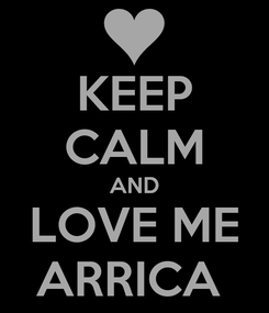 Poster: KEEP CALM AND LOVE ME ARRICA