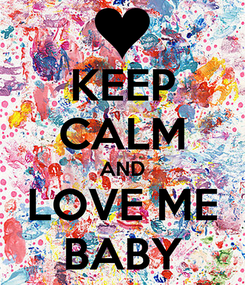 Poster: KEEP CALM AND LOVE ME BABY