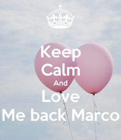 Poster: Keep Calm And Love Me back Marco