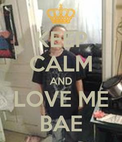 Poster: KEEP CALM AND LOVE ME BAE