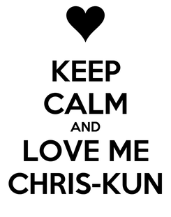 Poster: KEEP CALM AND LOVE ME CHRIS-KUN