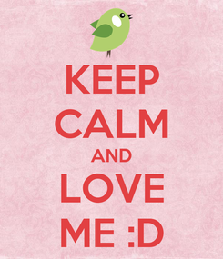 Poster: KEEP CALM AND LOVE ME :D