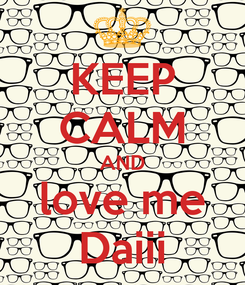 Poster: KEEP CALM AND love me Daiii