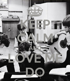 Poster: KEEP CALM AND LOVE ME DO