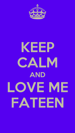 Poster: KEEP CALM AND LOVE ME FATEEN