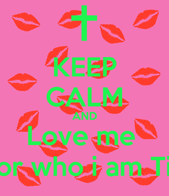 Poster: KEEP CALM AND Love me  For who i am Tie