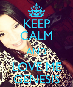 Poster: KEEP CALM AND LOVE ME GENESIS