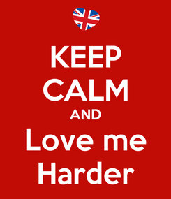 Poster: KEEP CALM AND Love me Harder