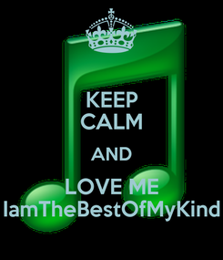 Poster: KEEP CALM AND LOVE ME IamTheBestOfMyKind