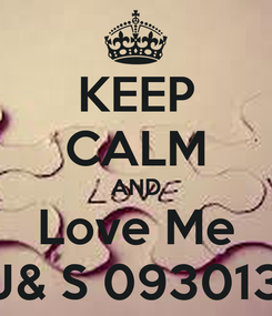 Poster: KEEP CALM AND Love Me J& S 093013