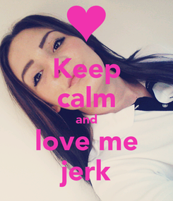 Poster: Keep calm and love me jerk