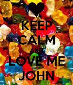 Poster: KEEP CALM AND LOVE ME JOHN