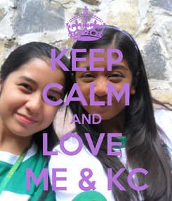 Poster: KEEP CALM AND LOVE  ME & KC