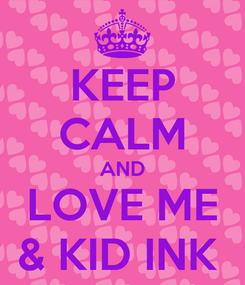 Poster: KEEP CALM AND LOVE ME & KID INK