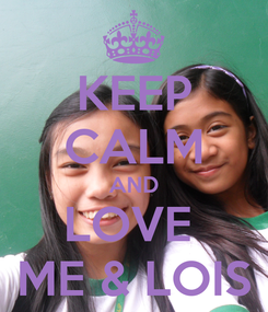 Poster: KEEP CALM AND LOVE  ME & LOIS