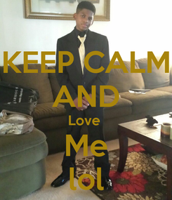 Poster: KEEP CALM AND Love  Me lol