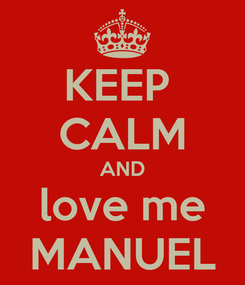Poster: KEEP  CALM AND love me MANUEL