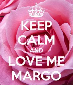 Poster: KEEP CALM AND LOVE ME MARGO