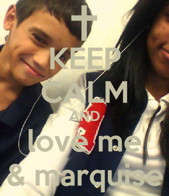 Poster: KEEP CALM AND love me & marquise