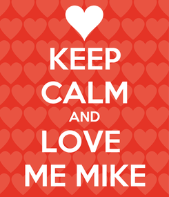 Poster: KEEP CALM AND LOVE  ME MIKE