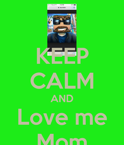 Poster: KEEP CALM AND Love me Mom